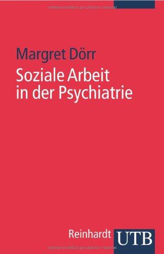 Soziale Arbeit in der Psychiatrie (Uni-Taschenbücher S)