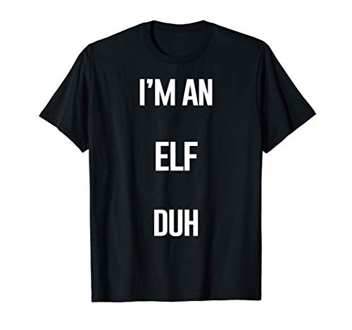Funny Elf Christmas Shirts, I'm An Elf Duh T-Shirt ()