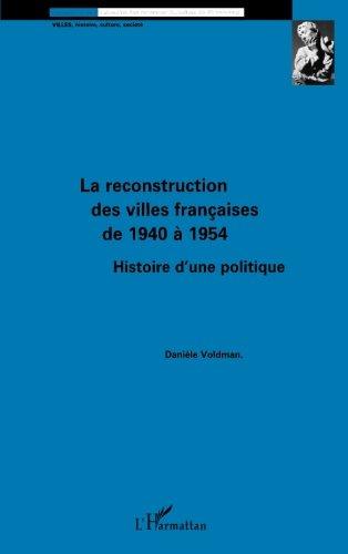 La reconstruction des villes françaises de 1940 à 1954: Histoire d'une politique (Villes--histoire, culture, société) (French Edition) by Editions L'Harmattan