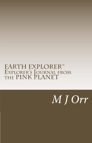 Explorers Journal from the PINK PLANET A Manual for Understanding PLANET EARTH [Orr, M J] (Tapa Blanda)
