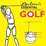 Andrew's Essential Guide to Beginners Golf, Charles Andrew Canvin Smith and Paul Arthur Furnival, 0955024803