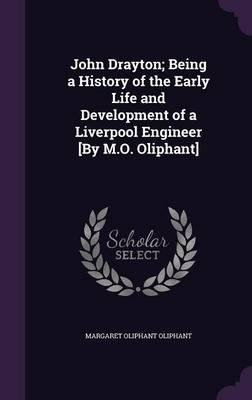 Download John Drayton; Being a History of the Early Life and Development of a Liverpool Engineer [By M.O. Oliphant](Hardback) - 2016 Edition PDF
