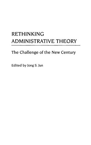 Rethinking administrative theory :  the challenge of the new century /