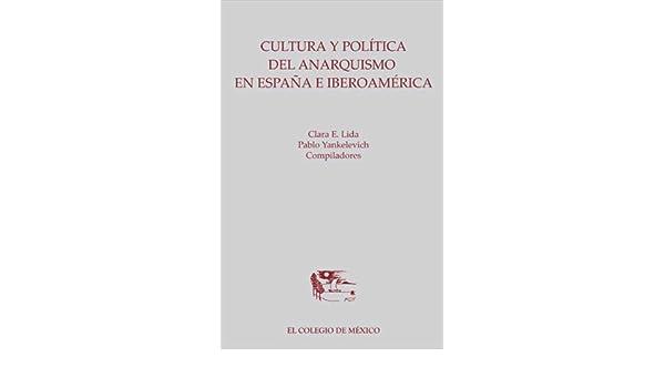 Cultura y política del anarquismo en España e Iberoamérica eBook ...