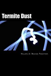 Termite Dust : Bashed Together (Paperback)--by Rev Aaron Kyle Nelson [2015 Edition]