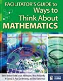 img - for Facilitator's Guide to Ways to Think About Mathematics by Benson Steve Addington Susan Arshavsky Nina Cuoco Al Goldenberg E. Paul Karnowski Eric (2004-10-06) Paperback book / textbook / text book