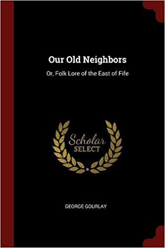 Book Our Old Neighbors: Or, Folk Lore of the East of Fife