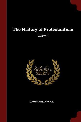 Read Online The History of Protestantism; Volume 3 PDF