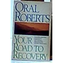 Your Road to Recovery by Oral Roberts (1986-03-03)