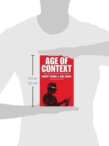 Age of Context: Mobile, Sensors, Data and the Future of Privacy: Amazon.es: Robert Scoble, Shel Israel: Libros en idiomas extranjeros