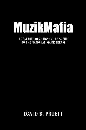 MuzikMafia: From the Local Nashville Scene to the National Mainstream (American Made Music Series)
