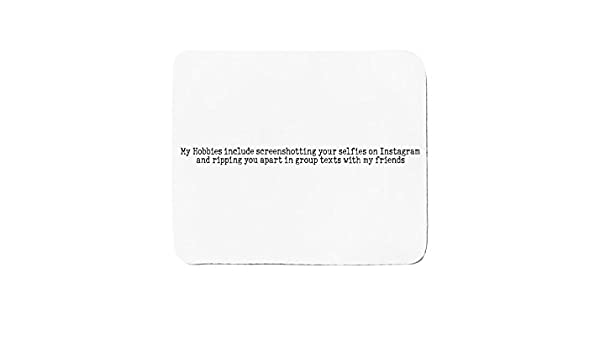 Mousepad With My Hobbies Incluye screenshotting Your Selfies ON Instagram and Ripping You Apart de Group Texts with my friends: Amazon.es: Electrónica