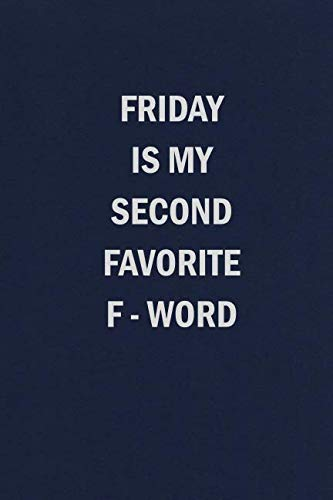 Friday is My Second Favorite F-Word: Funny Blank Lined Journal Coworker Notebook for Work (Funny Office Journals) (Best Funny Workplace Awards)