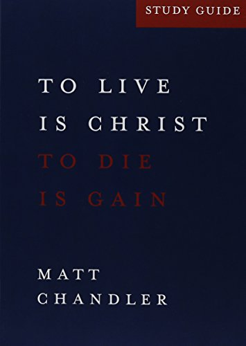 Philippians Study Guide : To Live Is Christ and to Die Is Gain by Matt Chandler (2013-05-04)