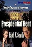 Presidential Heat, Faith V. Smith, 1610348184