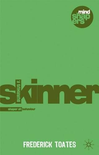 Burrhus F. Skinner: The Shaping of Behaviour (Mind (Mind Shapers)