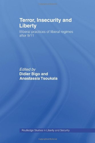 Terror, Insecurity and Liberty: Illiberal Practices of Liberal Regimes after 9/11 (Routledge Studies in Liberty and Secu