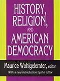 History, Religion, and American Democracy, , 1560006714