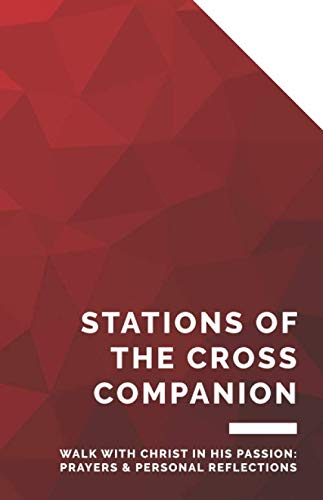 Stations of the Cross Companion: Walk with Christ in His Passion: Prayers and Personal Reflections (Creative Catholic Prayer Journals) (Stations Of The Cross Prayers And Reflections)