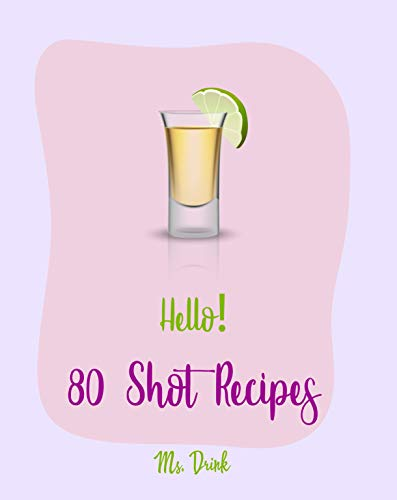 Halloween Cocktail Drinks Recipes (Hello! 80 Shot Recipes: Best Shot Cookbook Ever For Beginners [Jello Pudding Recipe Book, Simply Gourmet Cookbook, Simple Cocktail Recipe Book, Jello Shot Recipes, White Chocolate Cookbook] [Book)
