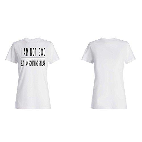 No soy dios que soy algo similar Novedad divertida camiseta de las mujeres e31f