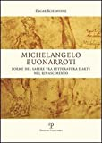Michelangelo Buonarroti : Forme Del Sapere Tra Letteratura e Arte Nel Rinascimento, Schiavone, Oscar, 8859612713