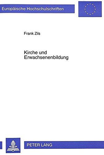 Kirche und Erwachsenenbildung: Grundlagen - Beweggründe - Prinzip (Europäische Hochschulschriften / European University Studies / Publications Universitaires Européennes) (German Edition)