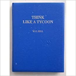 Book Think Like a Tycoon : How to Make a Million in Three Years or Less by W.G. Hill (1992-01-01)