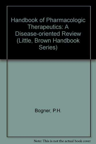 Handbook of Pharmacologic Therapeutics: A Disease-Oriented Review (Little, Brown Handbook Series)