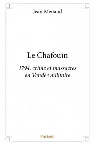 Book Le chafouin : 1794, crime et massacres en Vendée militaire