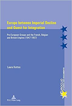 Europe between Imperial Decline and Quest for Integration: Pro-European Groups and the French, Belgian and British Empires (1947–1957) (Euroclio)