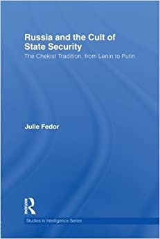 Book Russia and the Cult of State Security: The Chekist Tradition, From Lenin to Putin