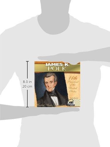 James K. Polk: 11th President of the United States (United States Presidents (Abdo))