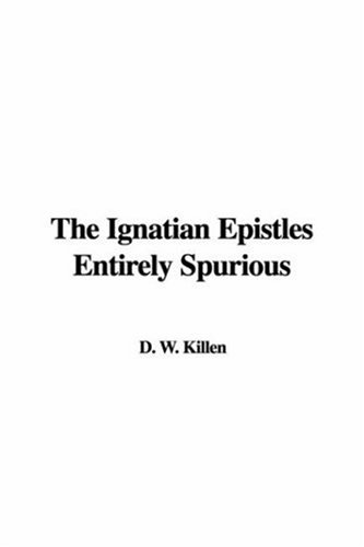 The Ignatian Epistles Entirely Spurious ebook