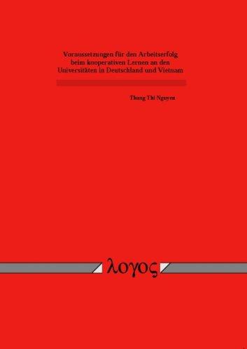 Voraussetzungen Fur Den Arbeitserfolg Beim Kooperativen Lernen an Den Universitaten in Deutschland Und Vietnam (German Edition) by Logos Verlag Berlin