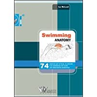 Swimming anatomy. 74 esercizi per la forza, la velocità e la resistenza nel nuoto con descrizione anatomica. Ediz. illustrata