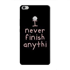 Cover It Up - I Never Finish Anythi Mi Max Hard Case