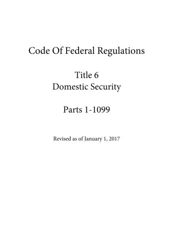 Download Code Of Federal Regulations Title 6 Domestic Security, Parts 1-1099   Revised as of January 1, 2017 pdf