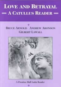 Love and Betrayal: A Catullus Reader