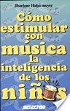 Como Estimular con Musica la Inteligencia de los Hijos, Sharlene Habermeyer, 9706433120