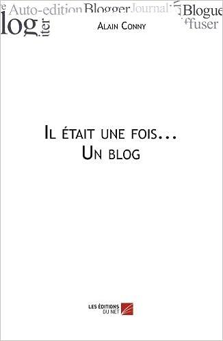 Il était une fois... Un blog (French Edition)