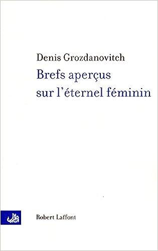 Brefs aperçus sur l'éternel féminin - Denis Grozdanovitch 2017