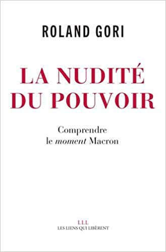 La nudité du pouvoir : Comprendre le moment Macron - Roland Gori (2018) sur Bookys