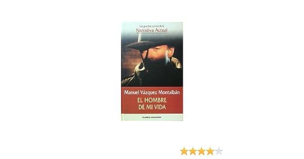 El Hombre De Mi Vida: Amazon.es: Manuel Vazquez Montalban: Libros