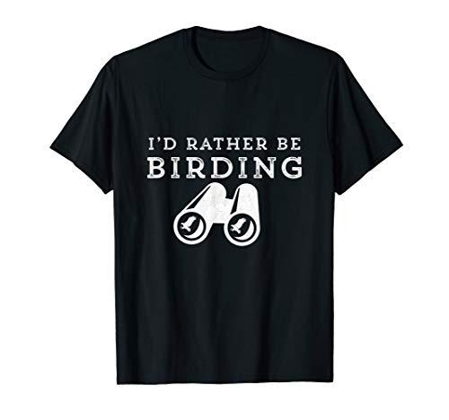 I'd Rather Be Birding Binoculars Birdwatching T-Shirt