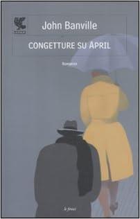 John Banville -  Congetture su April (2012)