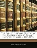 The Constitutional History of the United States, by Francis Newton Thorpe 1765-1895, Francis Newton Thorpe, 1143373030