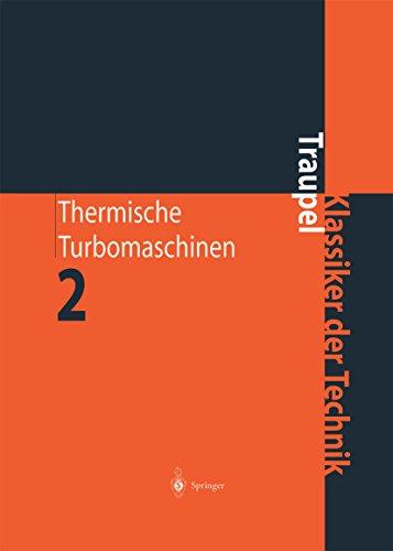 Thermische Turbomaschinen: Geänderte Betriebsbedingungen, Regelung, Mechanische Probleme, Temperaturprobleme (Klassiker der Technik) (German Edition) Pdf