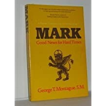 Mark, Good News for Hard Times: A Popular Commentary on the Earliest Gospel by George T. Montague (1981-06-03)