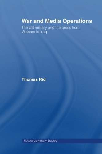 War and Media Operations: The US Military and the Press from Vietnam to Iraq (Gender and the Military) by Routledge